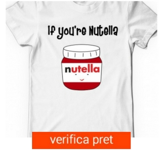 TRICOURI DE DRAGOSTE IF YOURE NUTELLA